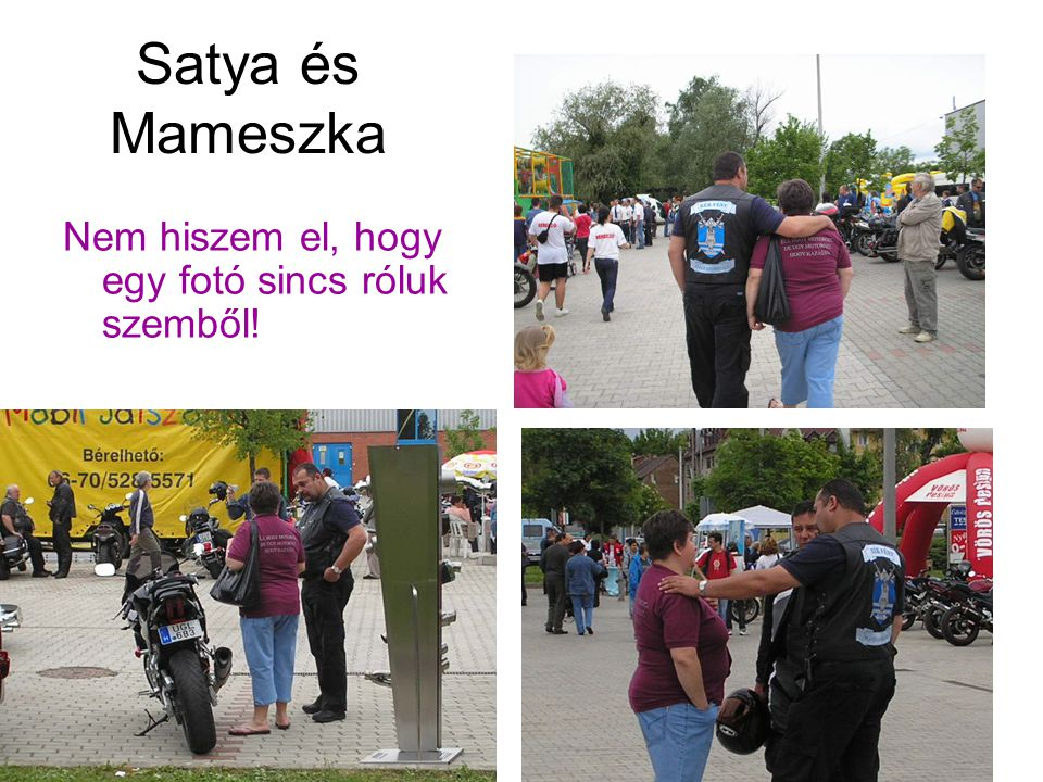 Satya és Mameszka Nem hiszem el, hogy egy fotó sincs róluk szemből!