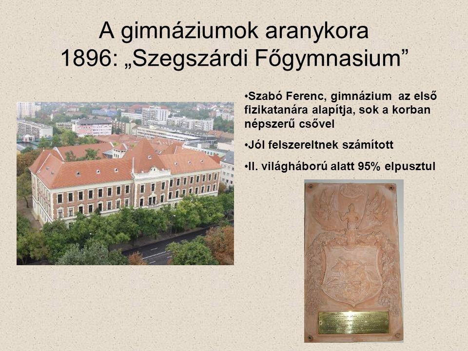 """A gimnáziumok aranykora 1896: """"Szegszárdi Főgymnasium •Szabó Ferenc, gimnázium az első fizikatanára alapítja, sok a korban népszerű csővel •Jól felszereltnek számított •II."""