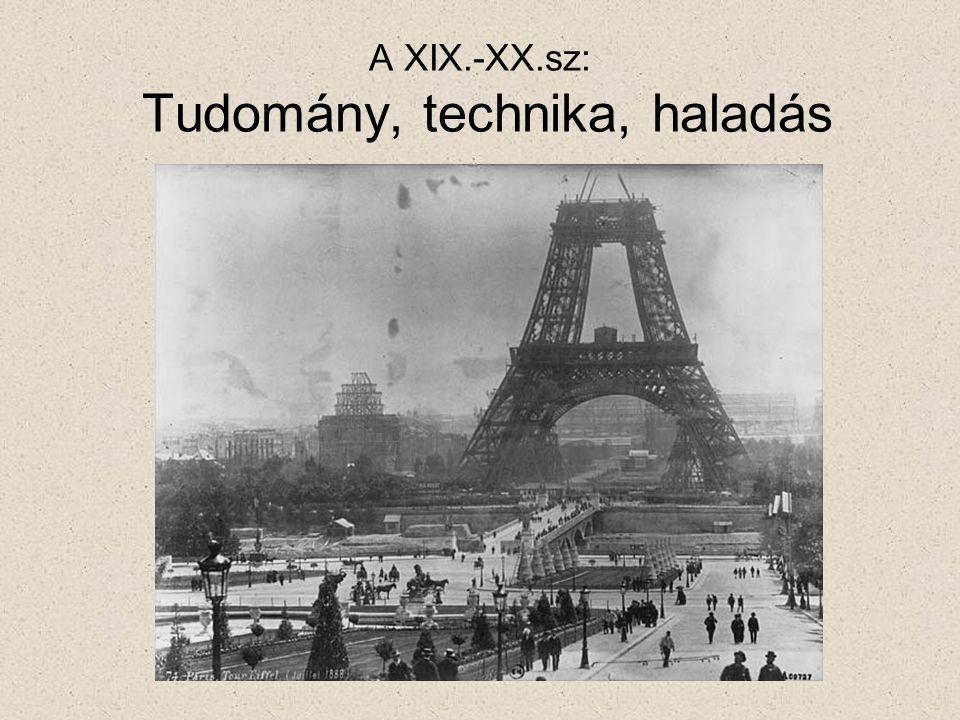 A XIX.-XX.sz: Tudomány, technika, haladás