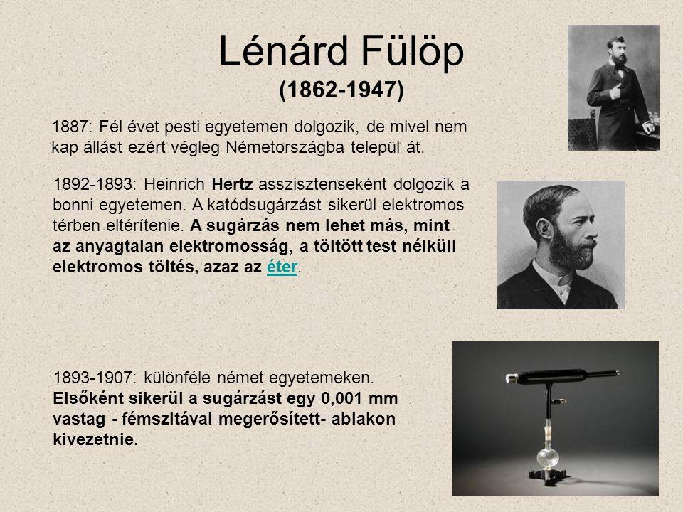 Lénárd Fülöp (1862-1947) 1887: Fél évet pesti egyetemen dolgozik, de mivel nem kap állást ezért végleg Németországba települ át. 1892-1893: Heinrich H