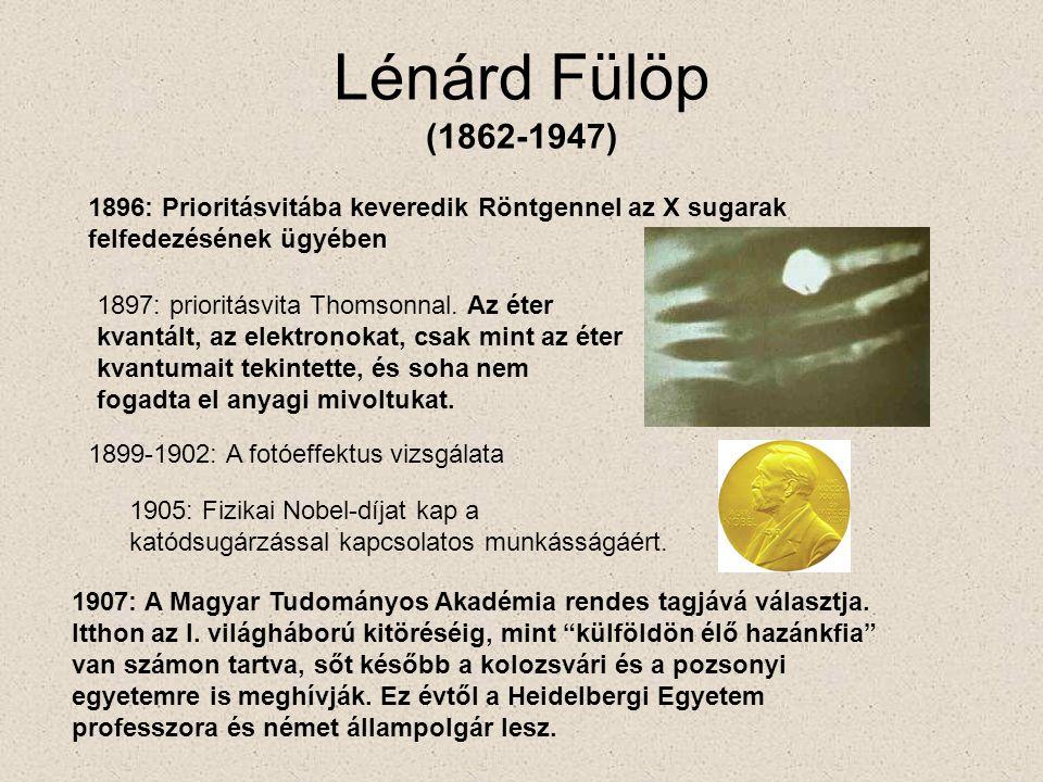 Lénárd Fülöp (1862-1947) 1896: Prioritásvitába keveredik Röntgennel az X sugarak felfedezésének ügyében 1897: prioritásvita Thomsonnal. Az éter kvantá