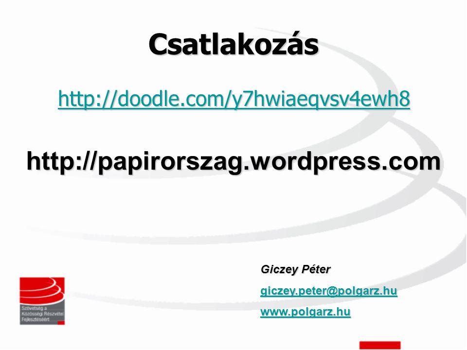 Csatlakozás http://doodle.com/y7hwiaeqvsv4ewh8 http://papirorszag.wordpress.com Giczey Péter giczey.peter@polgarz.hu www.polgarz.hu