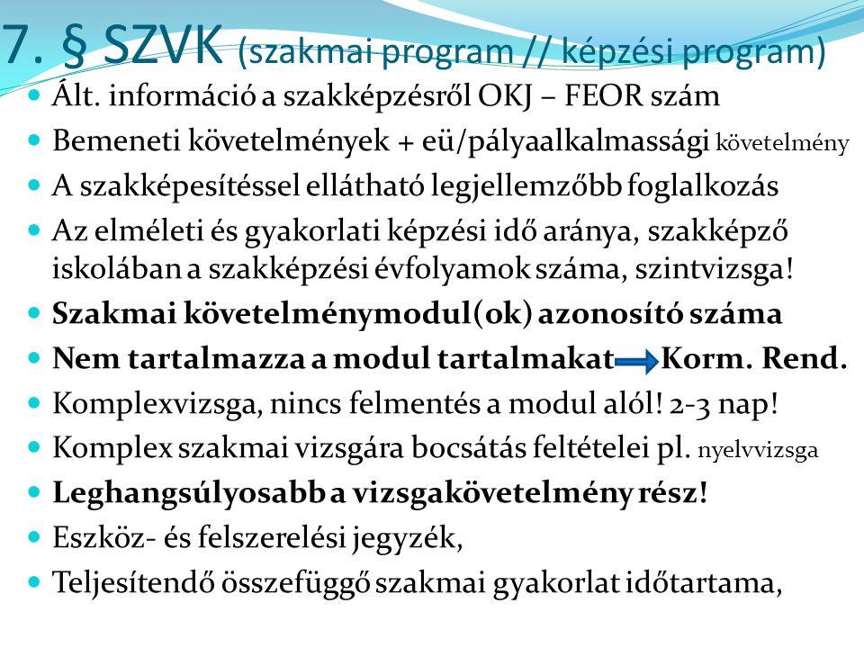 7. § SZVK (szakmai program // képzési program)  Ált. információ a szakképzésről OKJ – FEOR szám  Bemeneti követelmények + eü/pályaalkalmassági követ