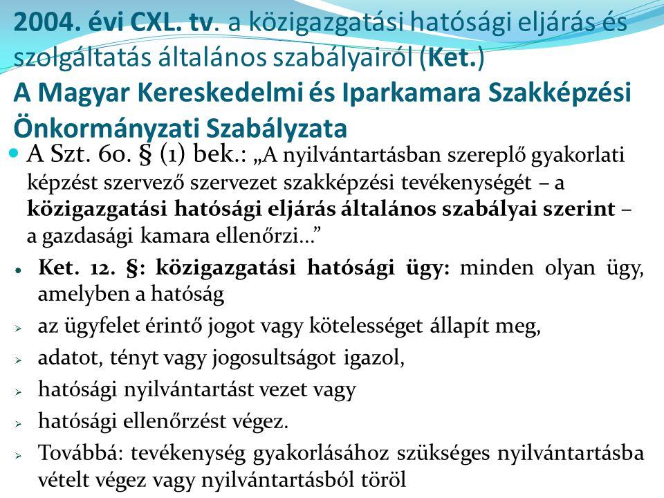2004. évi CXL. tv. a közigazgatási hatósági eljárás és szolgáltatás általános szabályairól (Ket.) A Magyar Kereskedelmi és Iparkamara Szakképzési Önko