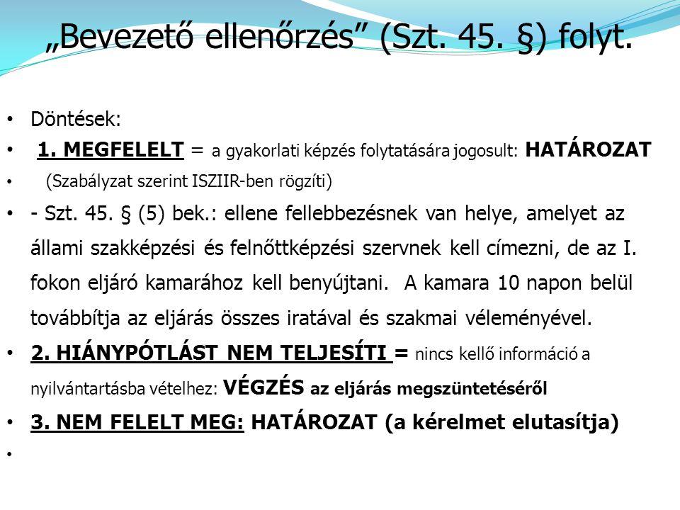 • Döntések: • 1. MEGFELELT = a gyakorlati képzés folytatására jogosult: HATÁROZAT • (Szabályzat szerint ISZIIR-ben rögzíti) • - Szt. 45. § (5) bek.: e