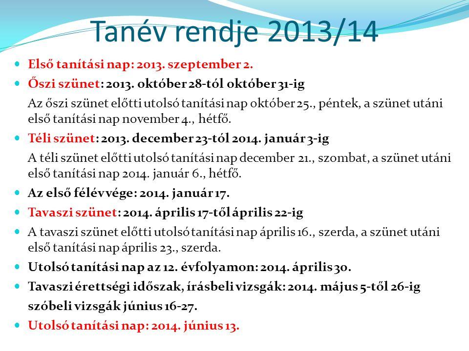 Tanév rendje 2013/14  Első tanítási nap: 2013. szeptember 2.  Őszi szünet: 2013. október 28-tól október 31-ig Az őszi szünet előtti utolsó tanítási