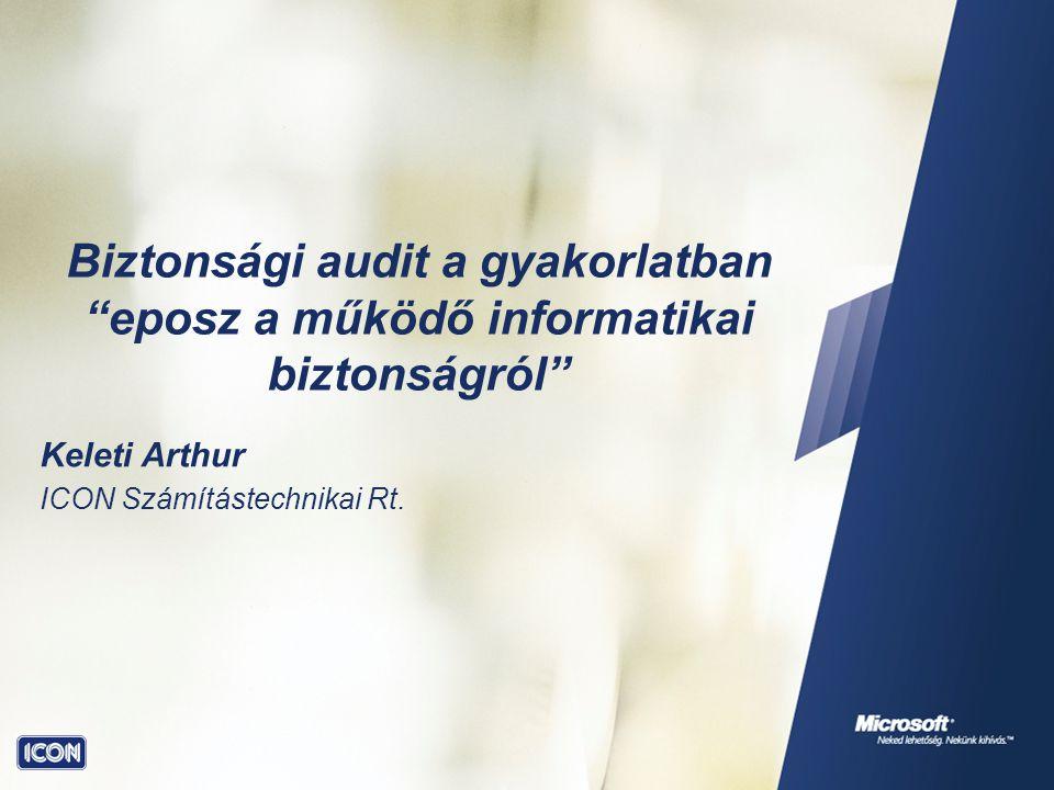 Biztonsági audit a gyakorlatban eposz a működő informatikai biztonságról Keleti Arthur ICON Számítástechnikai Rt.
