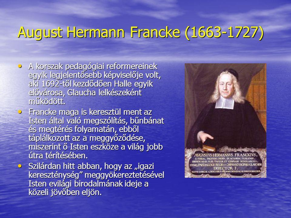 August Hermann Francke (1663-1727) • A korszak pedagógiai reformereinek egyik legjelentősebb képviselője volt, aki 1692-től kezdődően Halle egyik elővárosa, Glaucha lelkészeként működött.