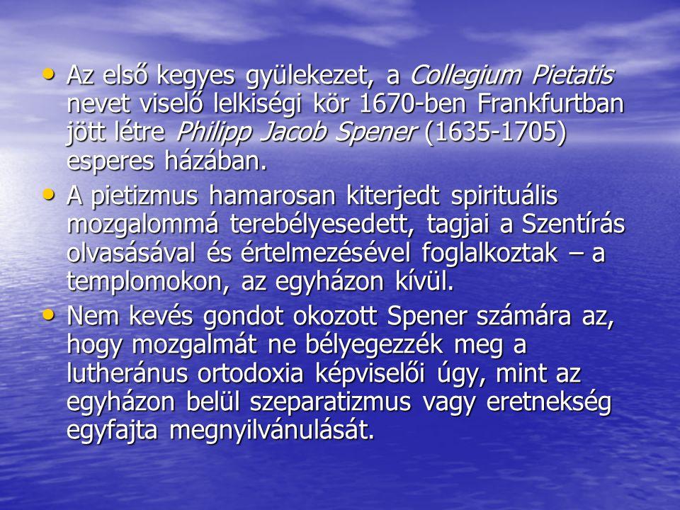 • Az első kegyes gyülekezet, a Collegium Pietatis nevet viselő lelkiségi kör 1670-ben Frankfurtban jött létre Philipp Jacob Spener (1635-1705) esperes