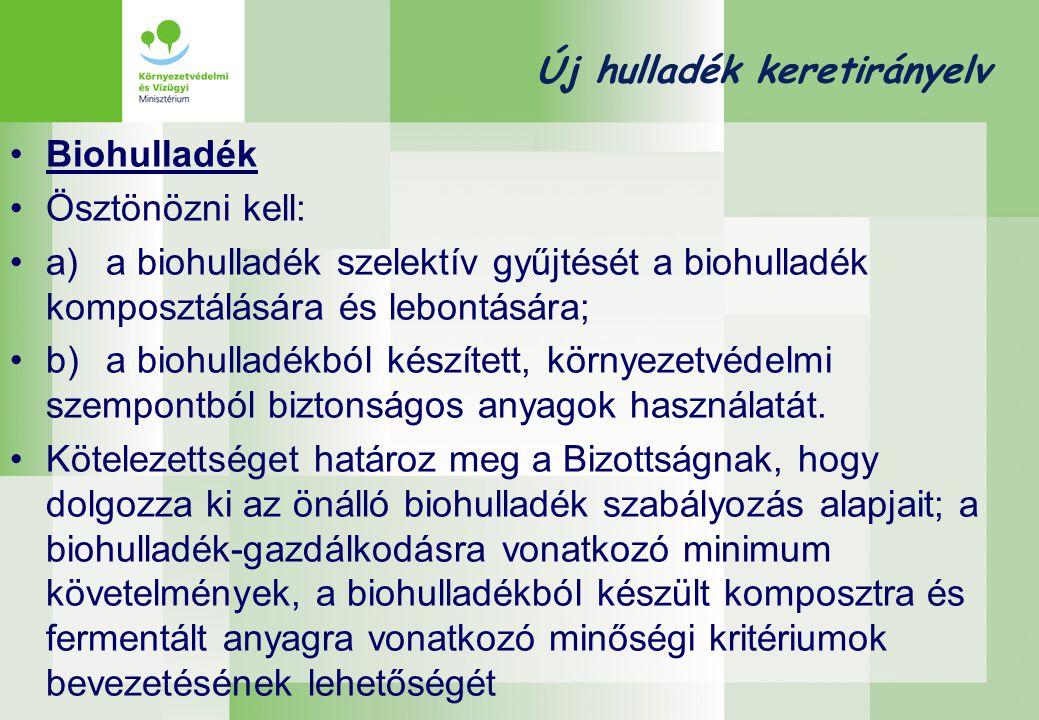 Új hulladék keretirányelv •Biohulladék •Ösztönözni kell: •a)a biohulladék szelektív gyűjtését a biohulladék komposztálására és lebontására; •b)a biohu