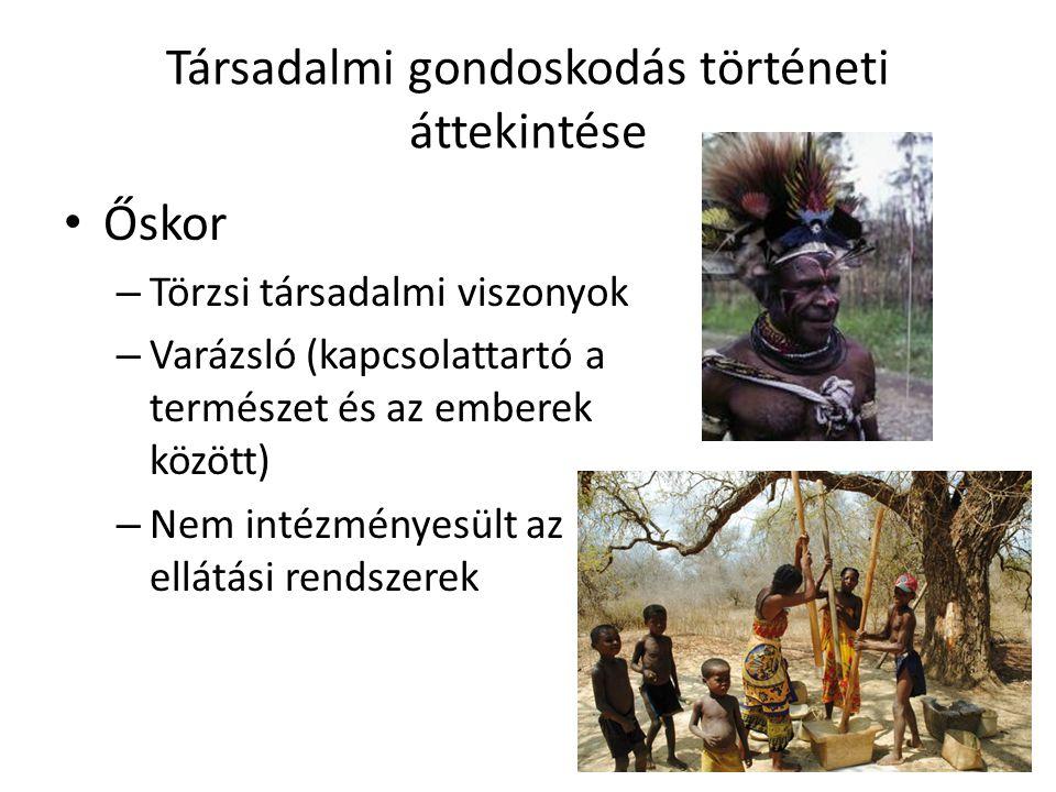 Társadalmi gondoskodás történeti áttekintése • Őskor – Törzsi társadalmi viszonyok – Varázsló (kapcsolattartó a természet és az emberek között) – Nem