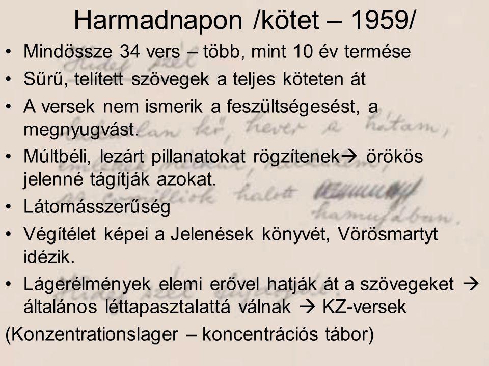 Harmadnapon /kötet – 1959/ •Mindössze 34 vers – több, mint 10 év termése •Sűrű, telített szövegek a teljes köteten át •A versek nem ismerik a feszülts