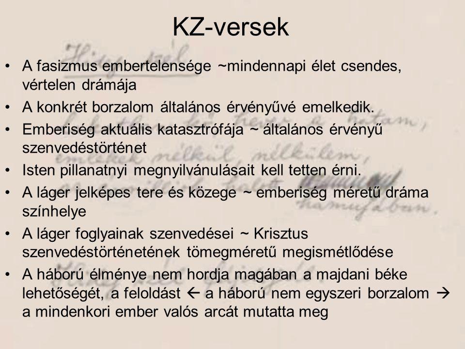 KZ-versek •A fasizmus embertelensége ~mindennapi élet csendes, vértelen drámája •A konkrét borzalom általános érvényűvé emelkedik. •Emberiség aktuális