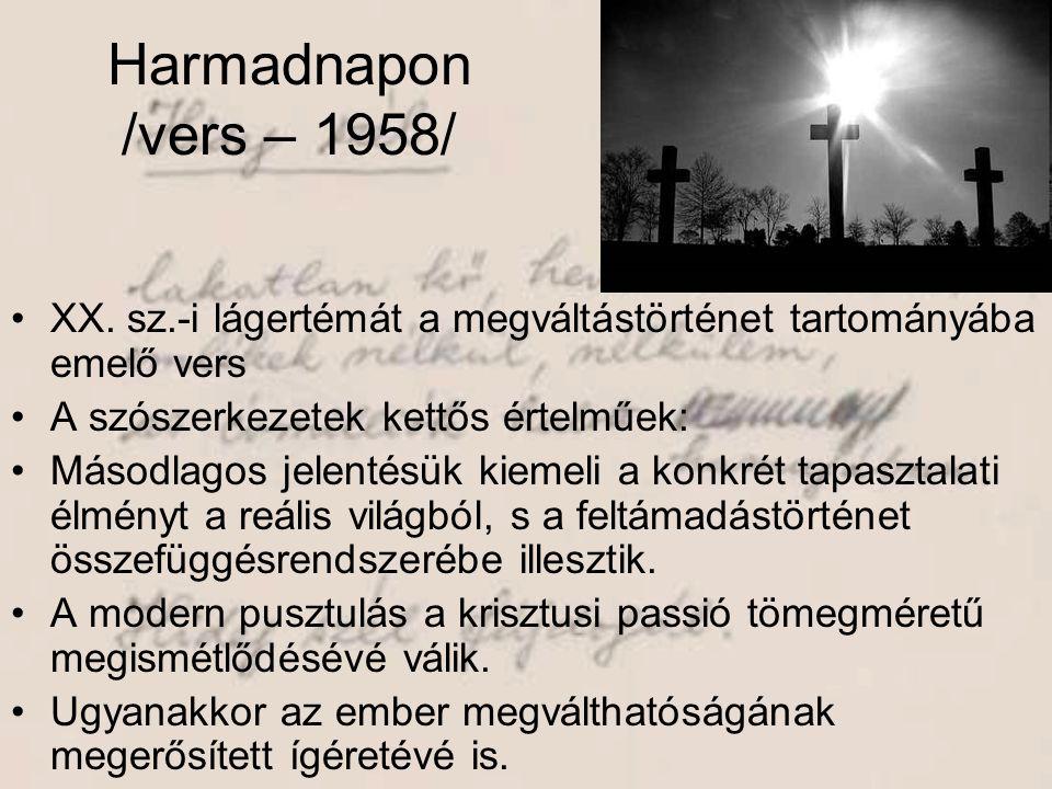Harmadnapon /vers – 1958/ •XX. sz.-i lágertémát a megváltástörténet tartományába emelő vers •A szószerkezetek kettős értelműek: •Másodlagos jelentésük