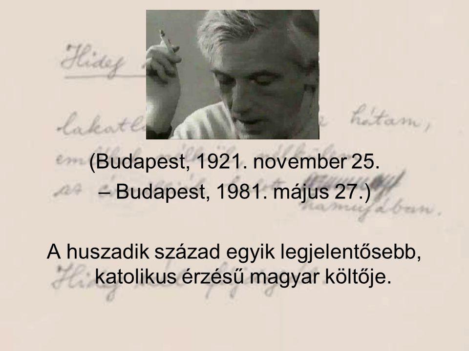 (Budapest, 1921. november 25. – Budapest, 1981. május 27.) A huszadik század egyik legjelentősebb, katolikus érzésű magyar költője.