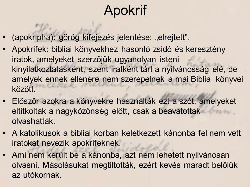 """•(apokripha): görög kifejezés jelentése: """"elrejtett"""". •Apokrifek: bibliai könyvekhez hasonló zsidó és keresztény iratok, amelyeket szerzőjük ugyanolya"""
