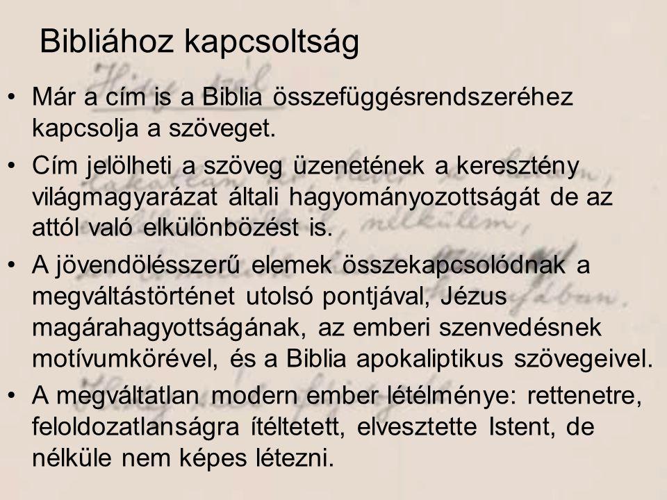 Bibliához kapcsoltság •Már a cím is a Biblia összefüggésrendszeréhez kapcsolja a szöveget. •Cím jelölheti a szöveg üzenetének a keresztény világmagyar