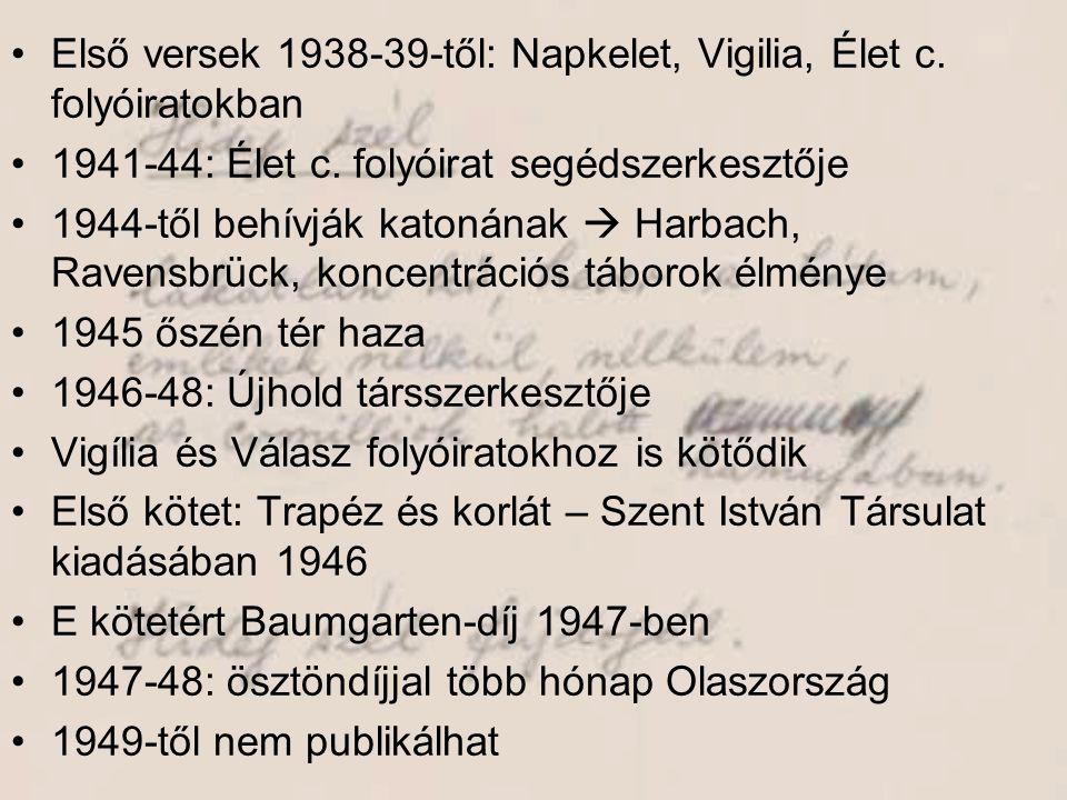 •Első versek 1938-39-től: Napkelet, Vigilia, Élet c. folyóiratokban •1941-44: Élet c. folyóirat segédszerkesztője •1944-től behívják katonának  Harba