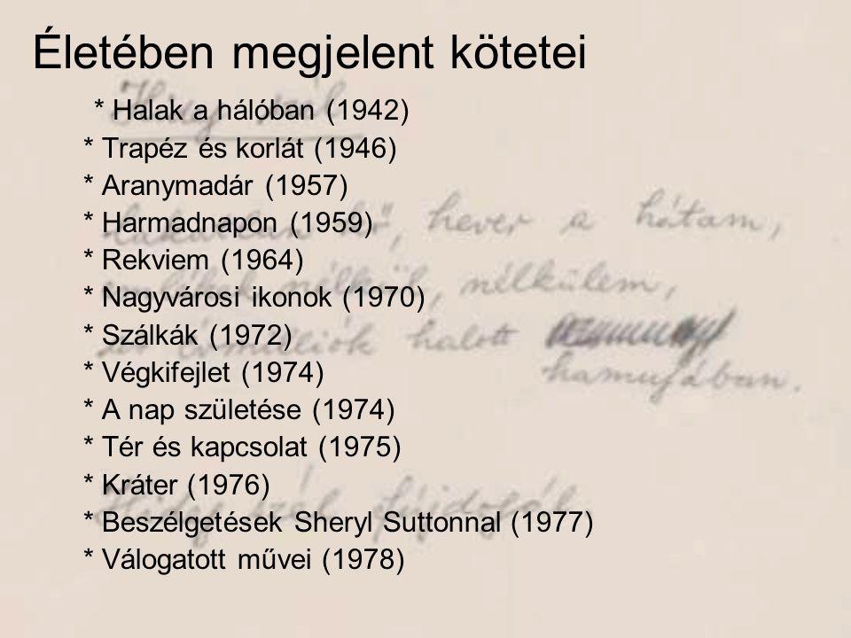 Életében megjelent kötetei * Halak a hálóban (1942) * Trapéz és korlát (1946) * Aranymadár (1957) * Harmadnapon (1959) * Rekviem (1964) * Nagyvárosi i