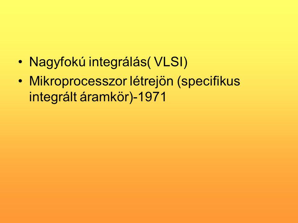 •Nagyfokú integrálás( VLSI) •Mikroprocesszor létrejön (specifikus integrált áramkör)-1971