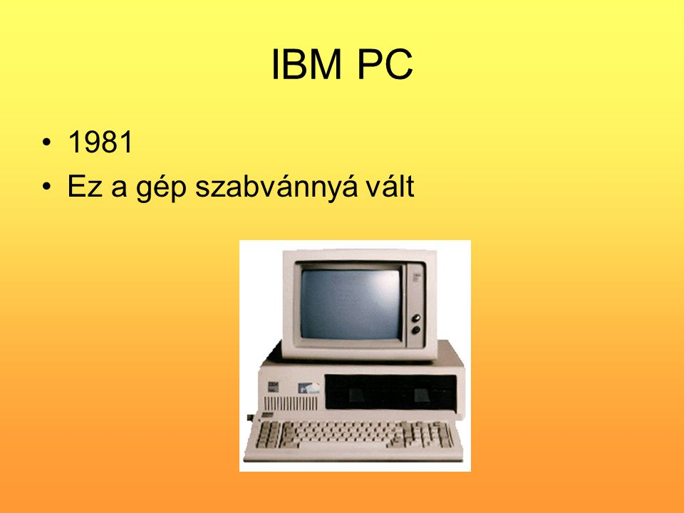 IBM PC •1981 •Ez a gép szabvánnyá vált