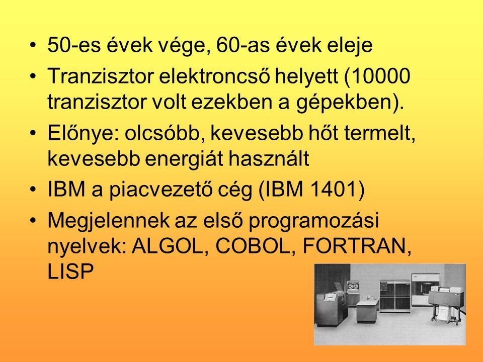 •50-es évek vége, 60-as évek eleje •Tranzisztor elektroncső helyett (10000 tranzisztor volt ezekben a gépekben).