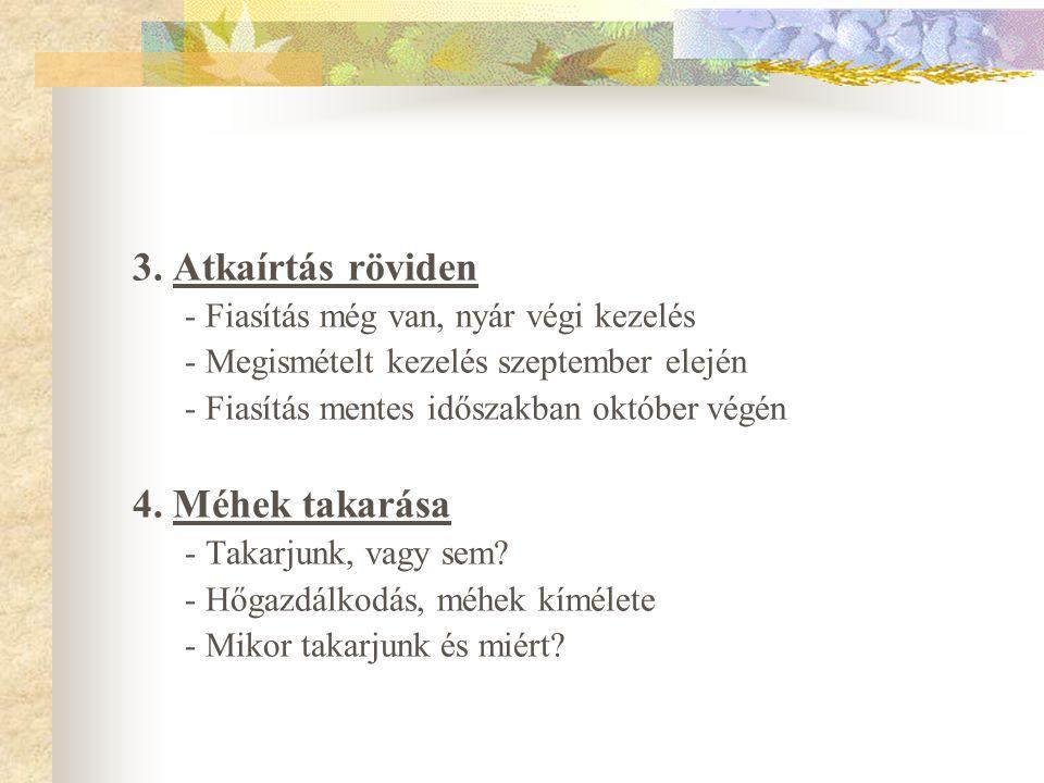 3. Atkaírtás röviden - Fiasítás még van, nyár végi kezelés - Megismételt kezelés szeptember elején - Fiasítás mentes időszakban október végén 4. Méhek