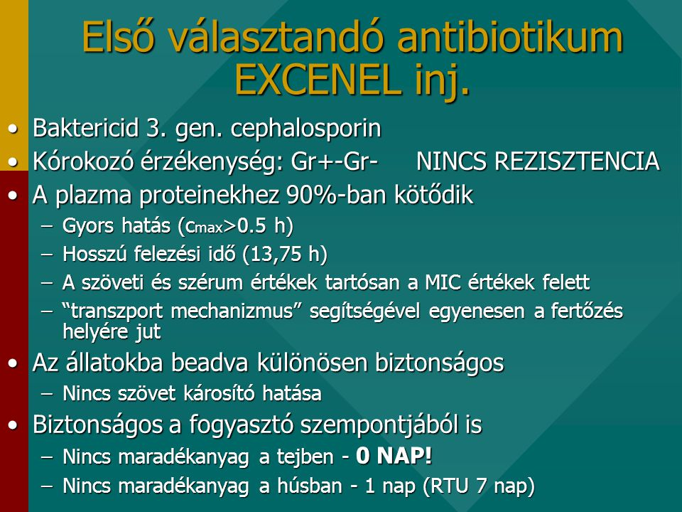 Első választandó antibiotikum EXCENEL inj.•Baktericid 3.
