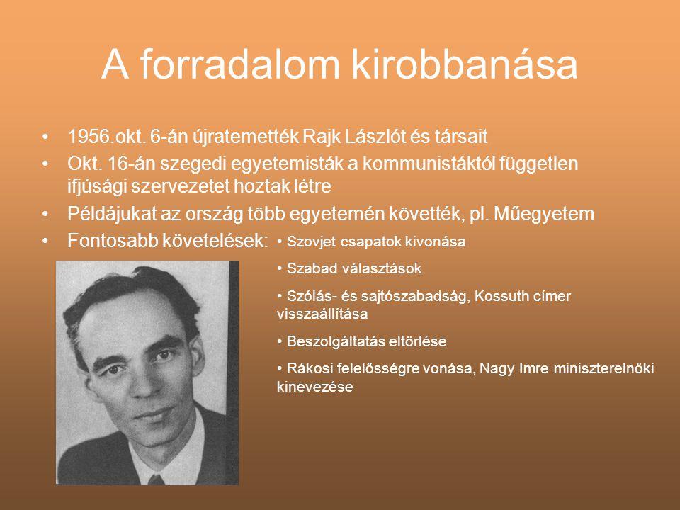 A forradalom kirobbanása •1956.okt. 6-án újratemették Rajk Lászlót és társait •Okt. 16-án szegedi egyetemisták a kommunistáktól független ifjúsági sze