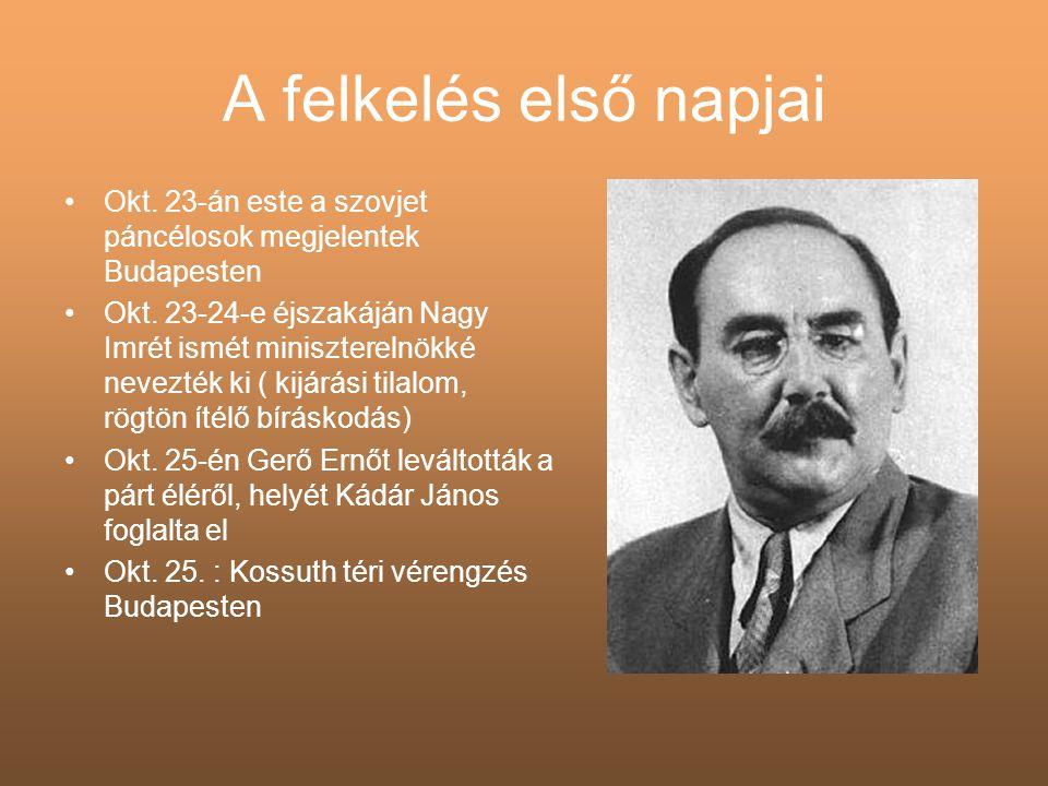 A felkelés első napjai •Okt. 23-án este a szovjet páncélosok megjelentek Budapesten •Okt. 23-24-e éjszakáján Nagy Imrét ismét miniszterelnökké nevezté