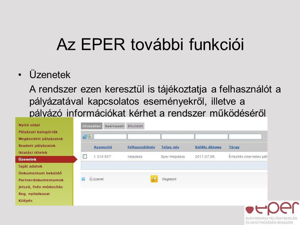 Az EPER további funkciói •Üzenetek A rendszer ezen keresztül is tájékoztatja a felhasználót a pályázatával kapcsolatos eseményekről, illetve a pályázó