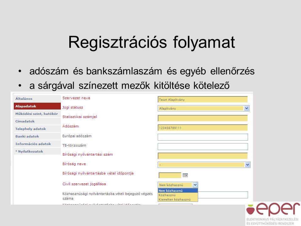 •adószám és bankszámlaszám és egyéb ellenőrzés •a sárgával színezett mezők kitöltése kötelező Regisztrációs folyamat