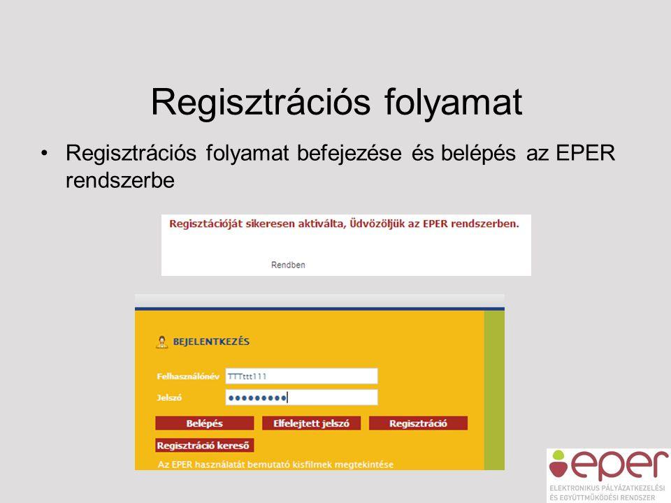 Regisztrációs folyamat •Regisztrációs folyamat befejezése és belépés az EPER rendszerbe