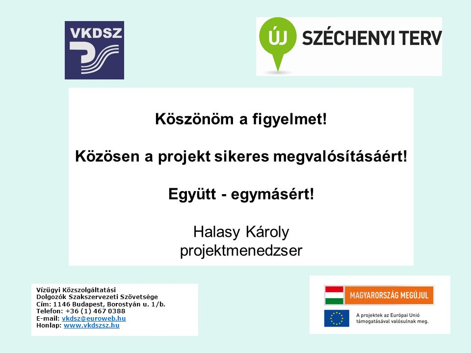 Vízügyi Közszolgáltatási Dolgozók Szakszervezeti Szövetsége Cím: 1146 Budapest, Borostyán u. 1/b. Telefon: +36 (1) 467 0388 E-mail: vkdsz@euroweb.huvk