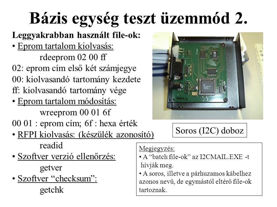 Bázis egység teszt üzemmód 2. Soros (I2C) doboz Leggyakrabban használt file-ok: • Eprom tartalom kiolvasás: rdeeprom 02 00 ff 02: eprom cím első két s