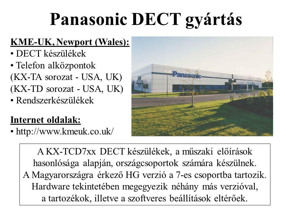 Panasonic DECT gyártás KME-UK, Newport (Wales): • DECT készülékek • Telefon alközpontok (KX-TA sorozat - USA, UK) (KX-TD sorozat - USA, UK) • Rendszer