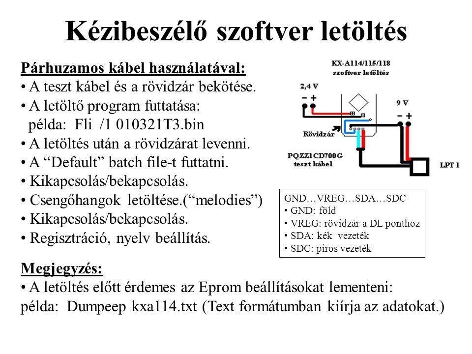 Kézibeszélő szoftver letöltés Párhuzamos kábel használatával: • A teszt kábel és a rövidzár bekötése. • A letöltő program futtatása: példa: Fli /1 010