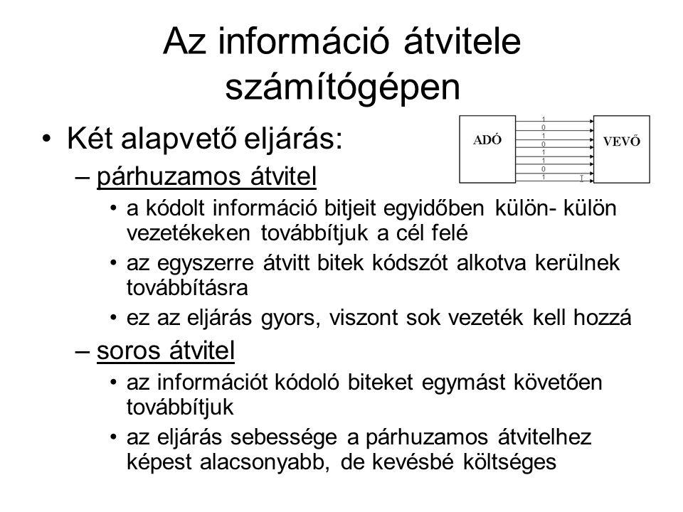 Az információ átvitele számítógépen •Két alapvető eljárás: –párhuzamos átvitel •a kódolt információ bitjeit egyidőben külön- külön vezetékeken továbbí