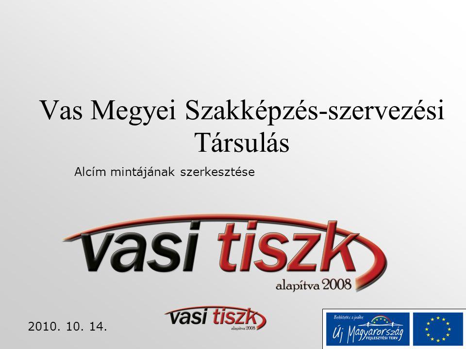 Alcím mintájának szerkesztése 2010. 10. 14. Vas Megyei Szakképzés-szervezési Társulás