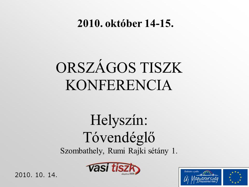 2010. 10. 14. ORSZÁGOS TISZK KONFERENCIA Helyszín: Tóvendéglő Szombathely, Rumi Rajki sétány 1. 2010. október 14-15.