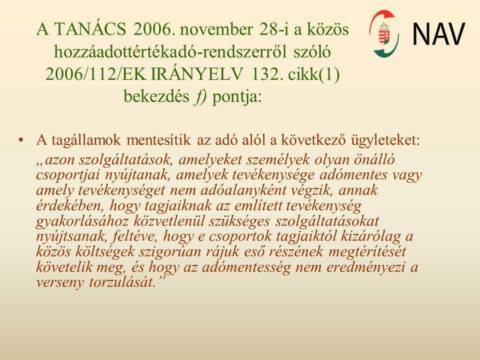 A TANÁCS 2006. november 28-i a közös hozzáadottértékadó-rendszerről szóló 2006/112/EK IRÁNYELV 132. cikk(1) bekezdés f) pontja: •A tagállamok mentesít