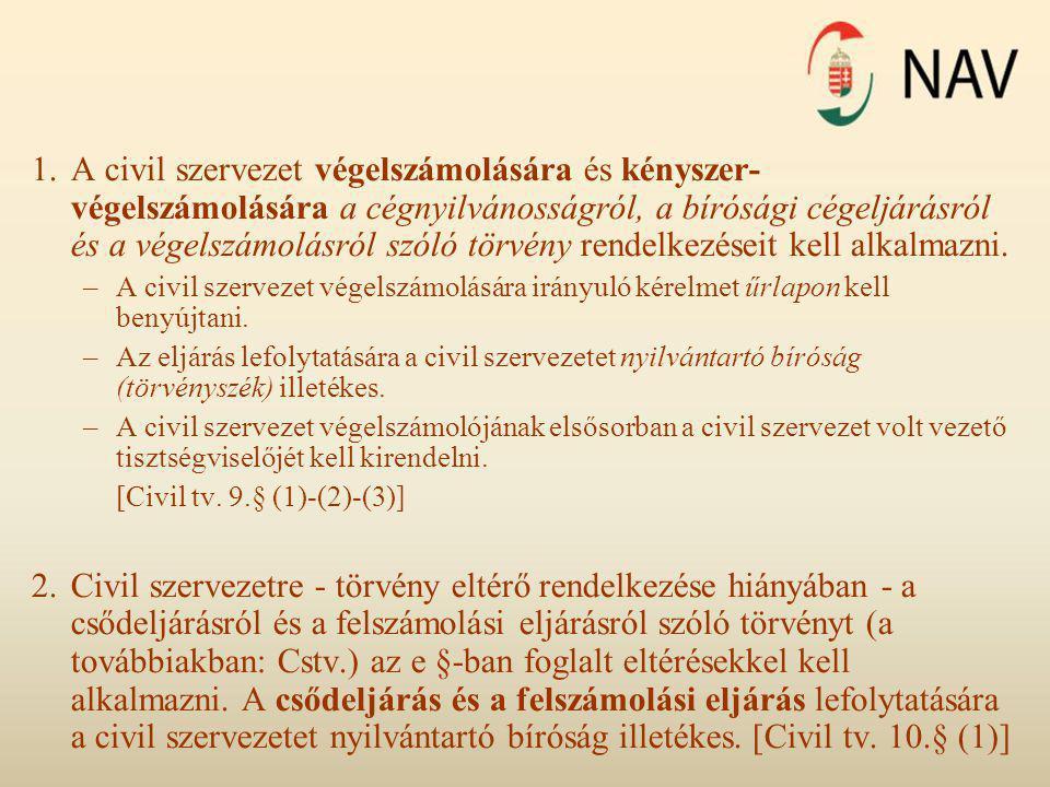 1.A civil szervezet végelszámolására és kényszer- végelszámolására a cégnyilvánosságról, a bírósági cégeljárásról és a végelszámolásról szóló törvény