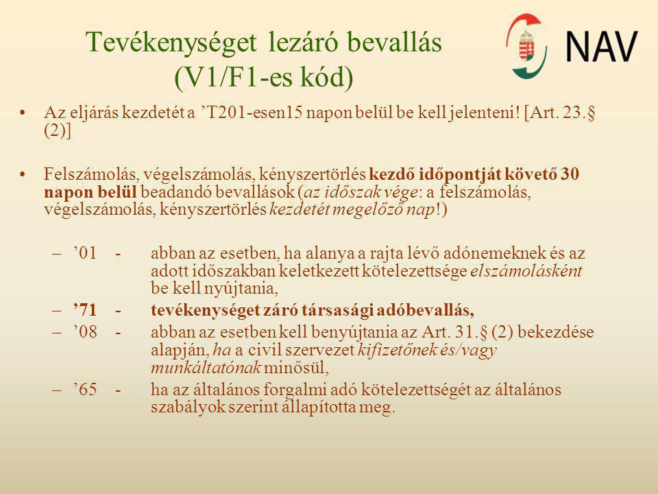 Tevékenységet lezáró bevallás (V1/F1-es kód) •Az eljárás kezdetét a 'T201-esen15 napon belül be kell jelenteni! [Art. 23.§ (2)] •Felszámolás, végelszá