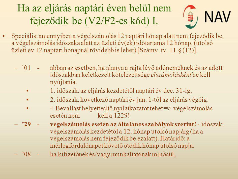 Ha az eljárás naptári éven belül nem fejeződik be (V2/F2-es kód) I. •Speciális: amennyiben a végelszámolás 12 naptári hónap alatt nem fejeződik be, a