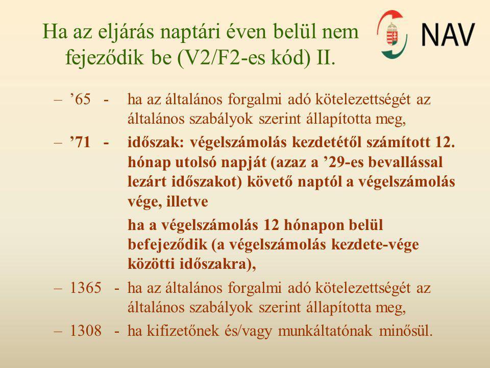 Ha az eljárás naptári éven belül nem fejeződik be (V2/F2-es kód) II. –'65 -ha az általános forgalmi adó kötelezettségét az általános szabályok szerint