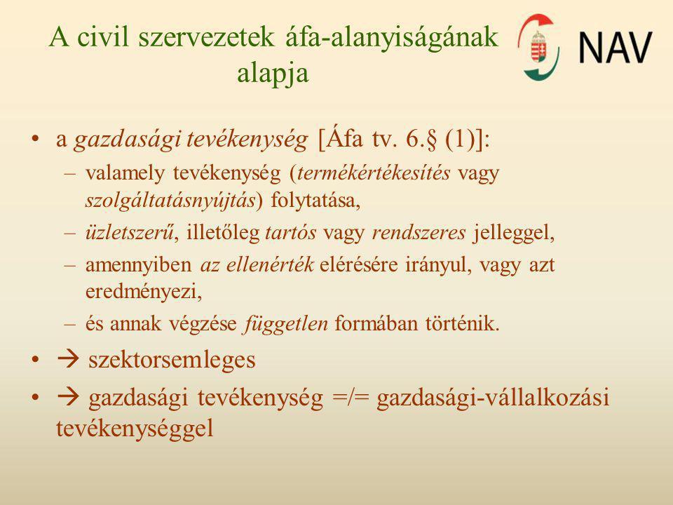 A civil szervezetek áfa-alanyiságának alapja •a gazdasági tevékenység [Áfa tv. 6.§ (1)]: –valamely tevékenység (termékértékesítés vagy szolgáltatásnyú