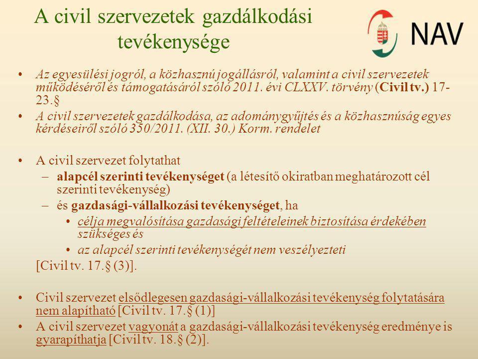 A civil szervezetek gazdálkodási tevékenysége •Az egyesülési jogról, a közhasznú jogállásról, valamint a civil szervezetek működéséről és támogatásáról szóló 2011.