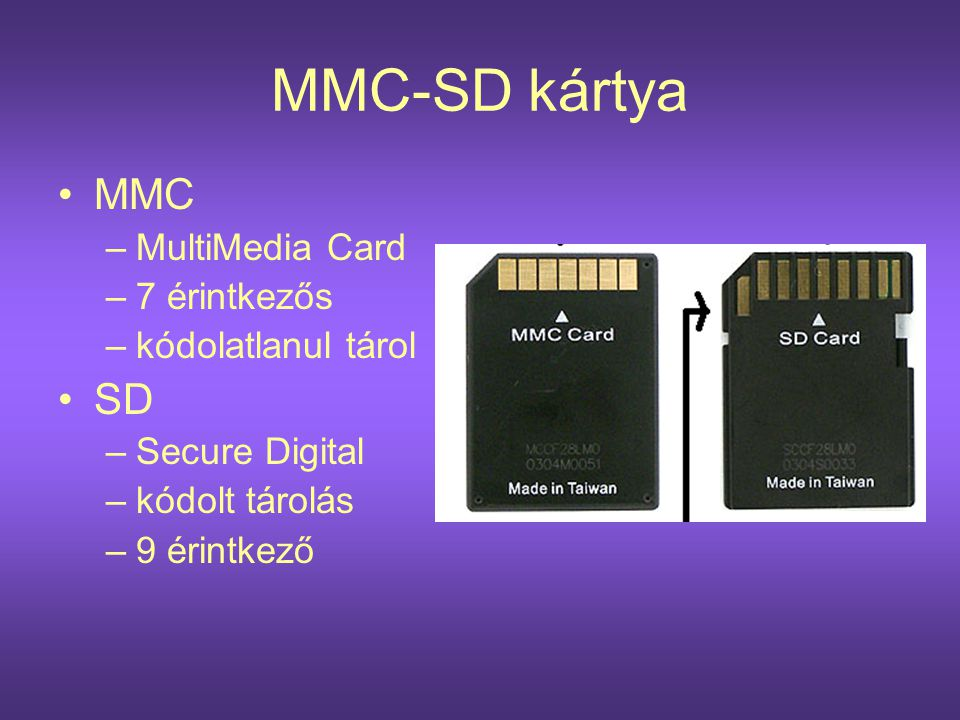 MMC-SD kártya •MMC –MultiMedia Card –7 érintkezős –kódolatlanul tárol •SD –Secure Digital –kódolt tárolás –9 érintkező