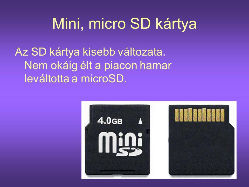 Mini, micro SD kártya Az SD kártya kisebb változata. Nem okáig élt a piacon hamar leváltotta a microSD.