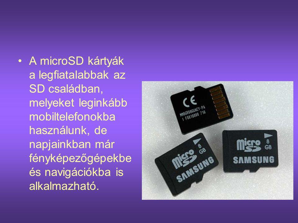 •A microSD kártyák a legfiatalabbak az SD családban, melyeket leginkább mobiltelefonokba használunk, de napjainkban már fényképezőgépekbe és navigáció
